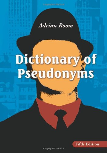 Dictionary Of Pseudonyms: 13,000 Assumed Names And Their Origins, 5Th Ed. front-392384