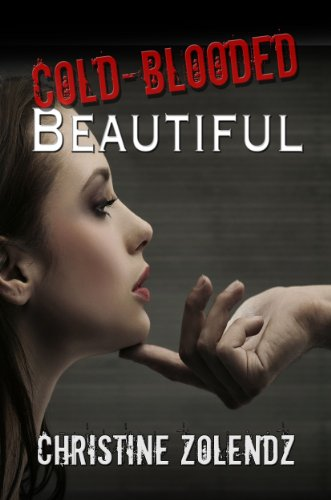 Cold-Blooded Beautiful (The Beautiful Series) by Christine Zolendz