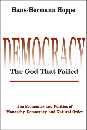 Democracy: The God That Failed - The Economics and Politics of Monarchy, Democracy and Natural Order