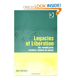 Legacies of Liberation: The Progressive Catholic Church in Brazil at the Start of a New Millennium John Burdick