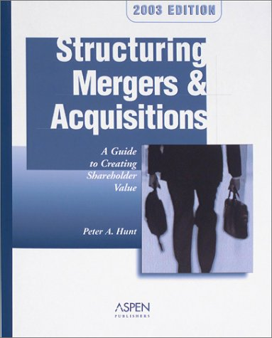 Structuring Mergers & Acquisitions: A Guide to Creating Shareholder Value