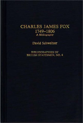 Charles James Fox, 1749-1806: A Bibliography (Bibliographies of British Statesmen)