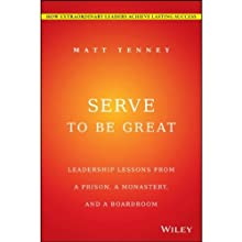 Serve to Be Great: Leadership Lessons from a Prison, a Monastery, and a Boardroom (       UNABRIDGED) by Matt Tenney Narrated by Rex Anderson