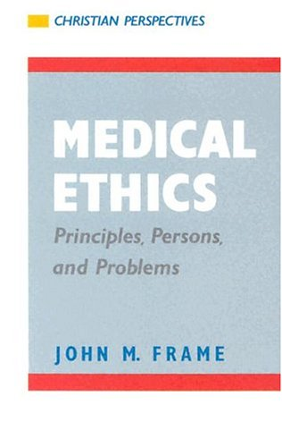 Medical Ethics: Principles, Persons, and Problems (Christian Perspectives)