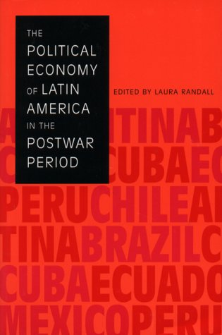 The Political Economy of Latin America in the Postwar Period (LLILAS Critical Reflections on Latin America Series)