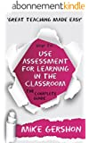 How to use Assessment for Learning in the Classroom: The Complete Guide (The 'How To...' Great Classroom Teaching Series Book 2) (English Edition)