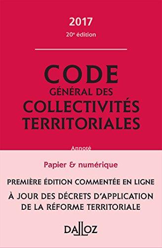 Code général des collectivités territoriales 2017, commenté en ligne - 20e éd.
