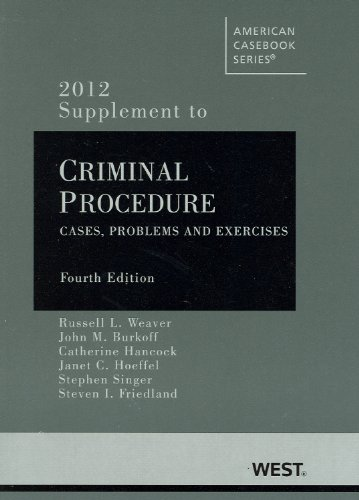 Criminal Procedure: Cases, Problems and Materials, 4th, 2012...