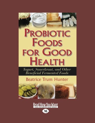 Probiotic Foods For Good Health: Yogurt, Sauerkraut, And Other Beneficial Fermented Foods