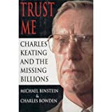Trust Me: Charles Keating and the Missing Billions (0679416994) by Michael Binstein