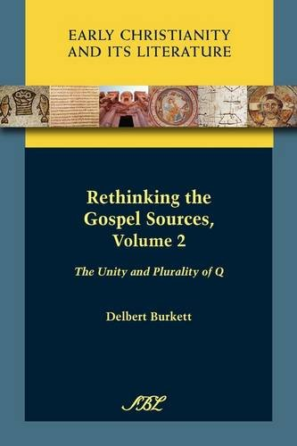 Rethinking the Gospel Sources, Volume 2: Volume 2: The Unity and Plurality of Q (Society of Biblical Literature: Early Christianity and Its Literature)