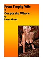 From Trophy Wife to Corporate Whore