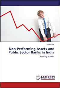 non performing assets of public and private Non-performing assets which are notoriously called as npa's by the banking sector have become a pain for both public and private sector banks in india.