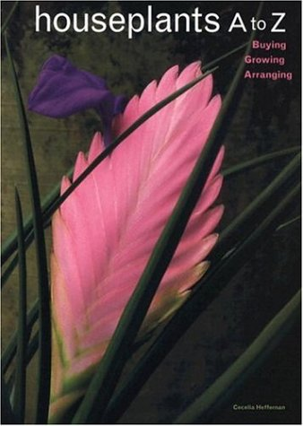 Houseplants a to Z : Buying, Growing, Arranging, CECELIA HEFFERNAN, T. K. HILL