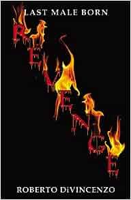 Last Male Born: Revenge: Roberto DiVincenzo: 9780741463395: Amazon.com