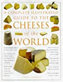 Juliet Harbutt A Complete Illustrated Guide to the Cheeses of the World: The Only Reference Book on Identifying and Choosing Cheese That You Will Ever Need