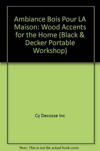 Ambiance Bois Pour LA Maison: Wood Accents for the Home (Black & Decker Portable Workshop) (French Edition) PDF