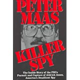 Killer Spy: The Inside Story of the FBI's Pursuit and Capture of  Aldrich Ames, America's Deadliest Spy ~ Peter Maas