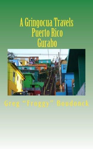A Gringocua Travels Puerto Rico  Gurabo (Volume 33)