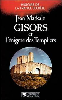 Gisors et l'�nigme des Templiers par Markale