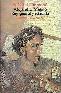 Alejandro Magno. Rey, General Y Estadista