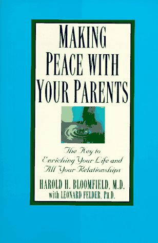 Making Peace with Your Parents, Harold Bloomfield M.D., Leonard Felder Ph.D.
