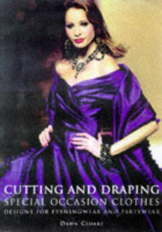 Cutting and Draping Special Occasion Clothes: Designs For Eveningwear and Partywear: Dawn Cloake: 9780713483321: Amazon.com: Books