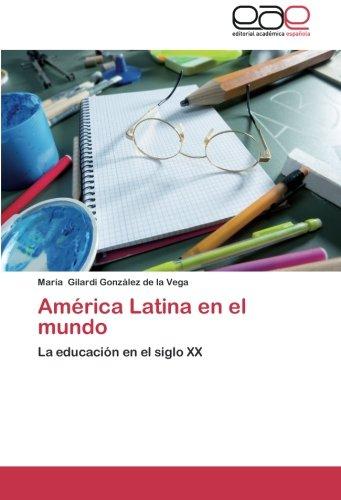 América Latina en el mundo: La educación en el siglo XX (Spanish Edition)