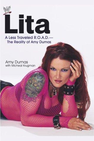 Lita : A Less Traveled R.O.A.D.-The Reality of Amy Dumas, AMY DUMAS, MICHAEL KRUGMAN
