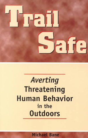 Trail Safe: Averting Threatening Human Behavior in the Outdoors (Official Guides to the Appalachian Trail) Michael Bane