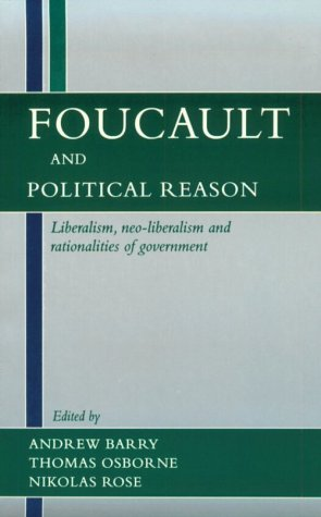 Foucault and Political Reason: Liberalism, Neo-Liberalism and Rationalities of Government