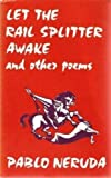 Let the Rail Splitter Awake and Other Poems (0717806685) by Neruda, Pablo