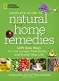 img - for National Geographic Society (U. S.): National Geographic Complete Guide to Natural Home Remedies : 1,025 Easy Ways to Live Longer, Feel Better, and Enrich Your Life (Paperback); 2014 Edition book / textbook / text book