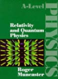 Relativity and Quantum Physics (A-Level Physics) (0748717994) by Muncaster, Roger