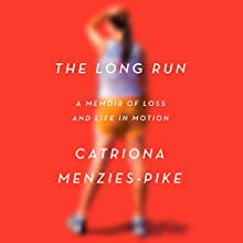 The Long Run: A Memoir of Loss and Life in Motion Audiobook by Catriona Menzies-Pike Narrated by Olivia Mackenzie-Smith