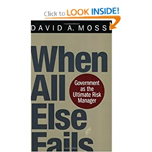 When All Else Fails: Government as the Ultimate Risk Manager David A. Moss