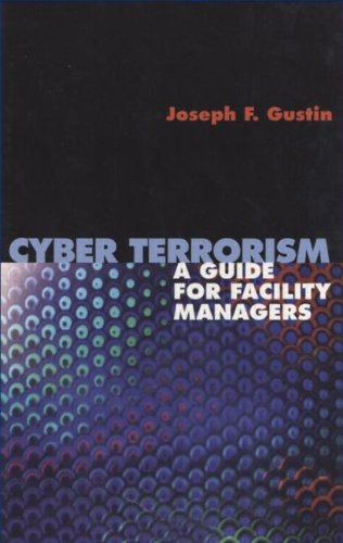 Cyber Terrorism: A Guide for Facility Managers (Lecture Notes in Pure and Applied Mathematics)