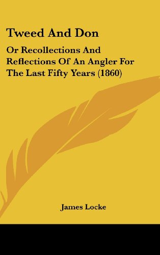 Tweed and Don: Or Recollections and Reflections of an Angler for the Last Fifty Years (1860)