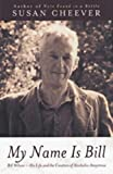 My Name Is Bill: Bill Wilson--His Life and the Creation of Alcoholics Anonymous (0743405919) by Cheever, Susan