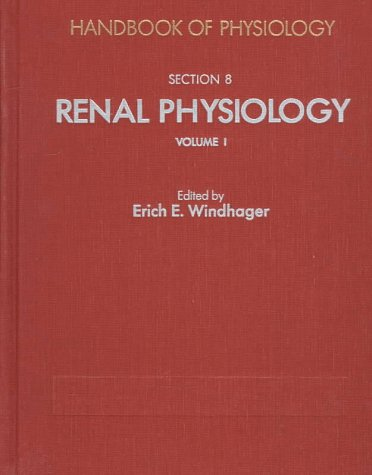 Handbook of Physiology: Section 8: Renal Physiology Volumes I and II (Handbook of Physiology Revised Edition)