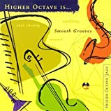 Higher Octave Is . . . Smooth Grooves, Vol. 1