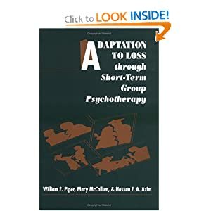 Adaptation to Loss through Short-Term Group Psychotherapy Hassan F. A. Azim, Mary McCallum and William E. Piper