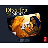 img - for Directing the Story: Professional Storytelling and Storyboarding Techniques for Live Action and Animation [Paperback] [2008] 1 Ed. Francis Glebas book / textbook / text book