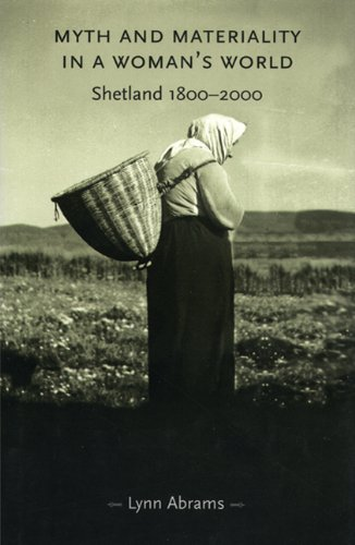 Amazon.com: Myth and Materiality in a Woman's World: Shetland 1800-2000 (Gender in History) (9780719065934): Lynn Abrams: Books