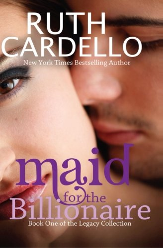 Maid for the Billionaire: Ruth Cardello (Legacy Collection)