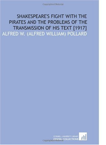 Shakespeare's Fight With the Pirates and the Problems of the Transmission of His Text [1917]