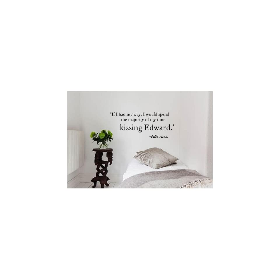 If I had my way, I would spend the majority of my time kissing Edward. bella swan Vinyl wall art Inspirational quotes and saying home decor decal sticker