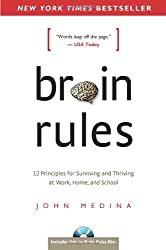 Brain Rules: 12 Principles for Surviving and Thriving at Work, Home, and School