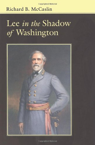 Lee In the Shadow of Washington (Conflicting Worlds: New Dimensions of the American Civil War)