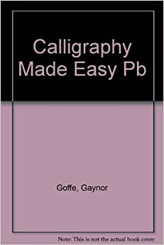 Calligraphy Made Easy Gaynor Goffe